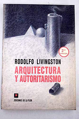 Arquitectura y Autoritarismo/Architecture and Authoritarianism por Rodolfo Livingston