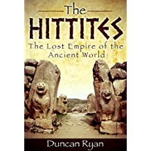 The Hittites: The Lost Empire of the Ancient World (English Edition)