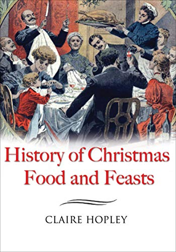 History of Christmas Food and Feasts (English Edition)