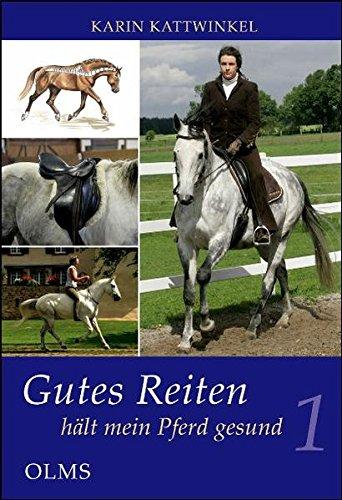 Gutes Reiten hält mein Pferd gesund, Bd.1: Wissen wie der Körper meines Pferdes funktioniert -