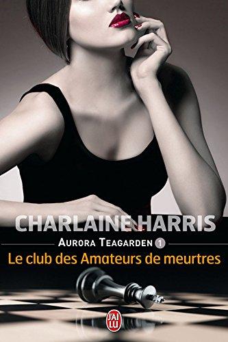 Aurora Teagarden (Tome 1) - Le club des amateurs de meurtres par Charlaine Harris