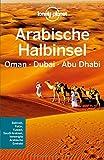 Lonely Planet Reiseführer Arabische Halbinsel, Oman, Dubai, Abu Dhabi (Lonely Planet Reiseführer Deutsch)