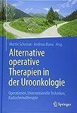Alternative operative Therapien in der Uroonkologie: Operationen, Interventionelle Techniken, Radiochemotherapie
