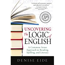 Uncovering The Logic of English: A Common-Sense Approach to Reading, Spelling, and Literacy (English Edition)