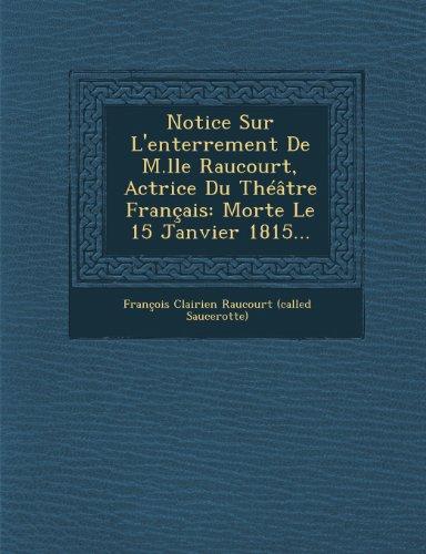 Notice Sur L'Enterrement de M.Lle Raucourt, Actrice Du Theatre Francais: Morte Le 15 Janvier 1815...