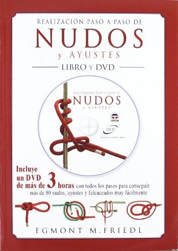 REALIZACIÓN PASO A PASO DE NUDOS Y AYUSTES. LIBRO Y DVD (Nautica (tutor)) por EGMOND M. FRIEDL
