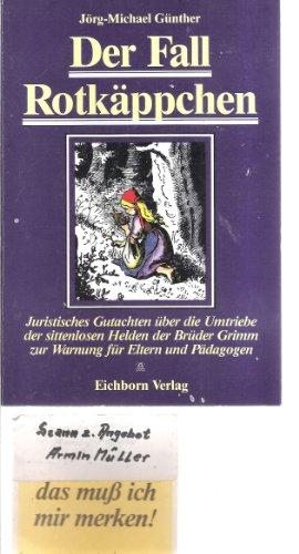 Der Fall Rotkäppchen. Juristisches Gutachten über die Umtriebe der sittenlosen Helden der Brüder Grimm zur Warnung für Eltern und Pädagogen