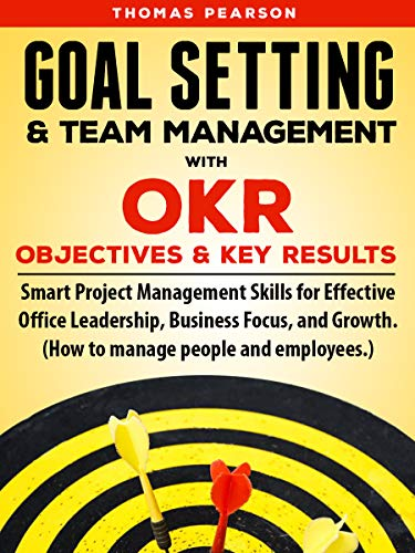 Goal Setting & Team Management with OKR (Objectives and Key Results): Smart Project Management Skills for Effective Office Leadership, Business Focus, ... people and employees.) Descargar PDF Ahora