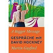 A Bigger Message: Gespräche mit David Hockney (KapitaleBibliothek)