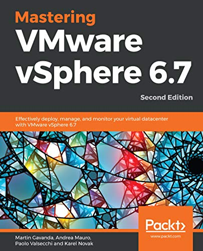 Mastering VMware vSphere 6.7: Effectively deploy, manage, and monitor your virtual datacenter with VMware vSphere 6.7, 2nd Edition (English Edition)