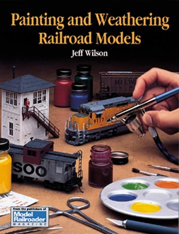 Painting and Weathering Railroad Models by Jeff Wilson (1995-08-02)