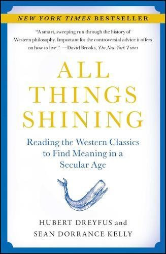 All Things Shining: Reading the Western Classics to Find Meaning in a Secular Age por Hubert Dreyfus