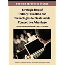 Strategic Role of Tertiary Education and Technologies for Sustainable Competitive Advantage (Advances in Educational Marketing, Administration, and Leadership)
