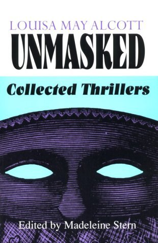 Louisa May Alcott Unmasked: Collected Thrillers by Louisa May Alcott (1995-04-20)