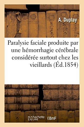 De la paralysie faciale produite par une hémorrhagie cérébrale: considérée surtout chez les vieillards