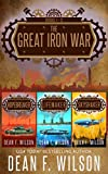 The Great Iron War (Books 1 - 3) by Dean F. Wilson