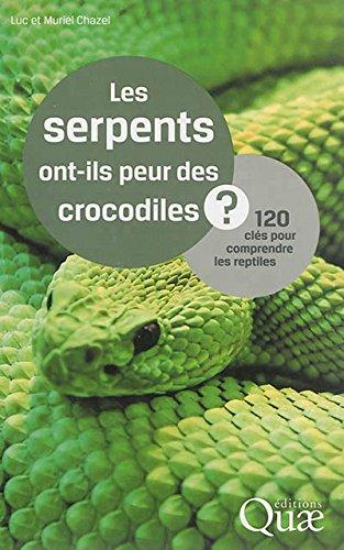Les serpents ont-ils peur des crocodiles ?: 120 clés pour comprendre les reptiles. par Luc Chazel, Muriel Chazel