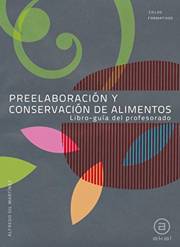 Preelaboración y conservación de alimentos. Libro-guía del profesorado (Ciclos formativos)