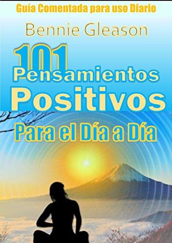 101 Pensamientos Positivos para el Día a Día. Guía Comentada: Frases positivas, Frases Poderosas, El poder del Pensamiento