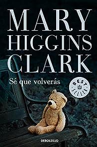Sé que volverás par  Mary Higgins Clark