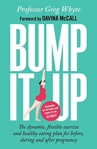 Bump It Up: The Dynamic, Flexible Exercise and Healthy Eating Plan For Before, During and After Pregnancy