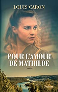 Pour l'amour de Mathilde - Louis Caron 2017