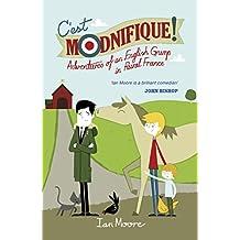 C'est Modnifique!: Adventures of an English Grump in Rural France