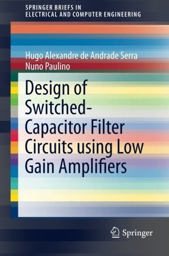 Design of Switched-Capacitor Filter Circuits using Low Gain Amplifiers (SpringerBriefs in Electrical and Computer Engineering) by Hugo Alexandre de Andrade Serra (2014-11-04)