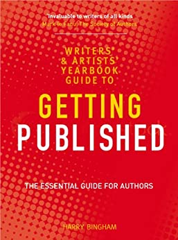 The Writers' and Artists' Yearbook Guide to Getting Published (Writers & Artists Yearbook Gde) by [Bingham, Harry]