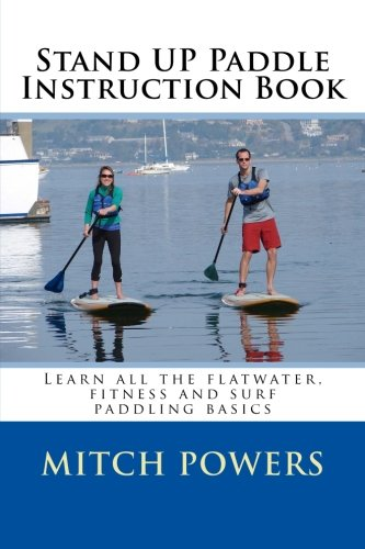 Stand Up Paddle Instruction Book: Learn all the flatwater, fitness and surf paddling basics por Mitch Powers
