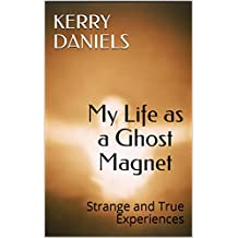 My Life as a Ghost Magnet: Strange and True Experiences (English Edition)