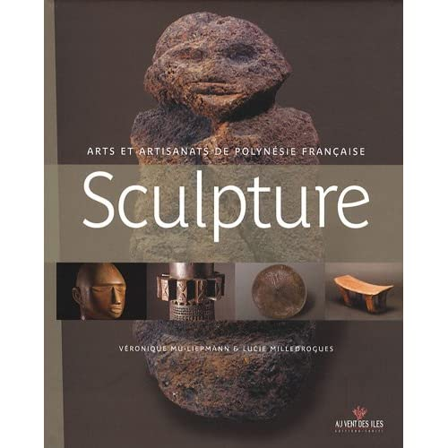 Sculpture : Arts et artisanats de Polynésie française - Des oeuvres anciennes aux créations contemporaines