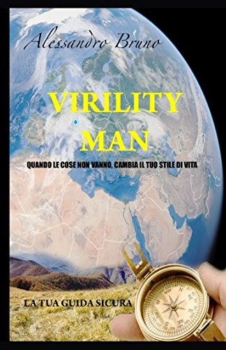 VIRILITY MAN: Quando le cose non vanno cambia il tuo stile di vita