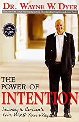 The Power Of Intention: Change The Way You Look At Things And The Things You Look At Will Change: Learning to Co-create Your World Your Way