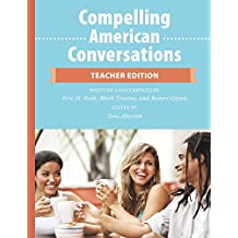 Compelling American Conversations - Teacher Edition: Commentary, Supplemental Exercises, and Reproducible Speaking Activities (English Edition)