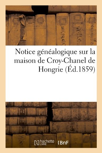 Notice généalogique sur la maison de Croy-Chanel de Hongrie (Éd.1859)