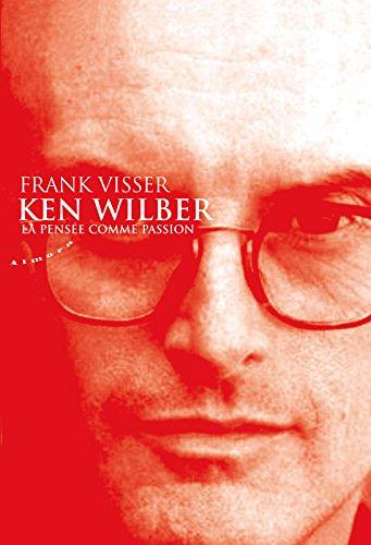 Ken Wilber : La pense comme passion