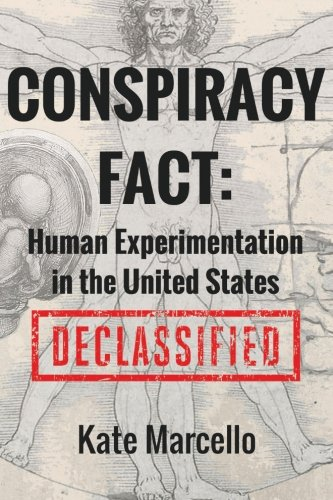 Conspiracy Fact: Human Experimentation in the United States: Declassified (Conspiracy Facts Declassified, Band 1)