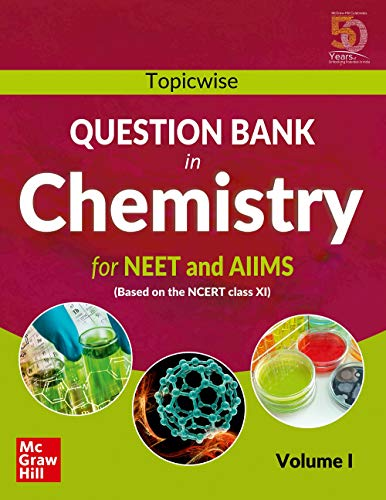 Topicwise Question Bank in Chemistry for NEET and AIIMS Examination: based on NCERT Class XI, Volume I