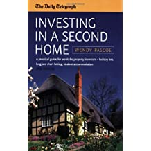 Investing in a Second Home: 2nd edition: A Practical Guide for Would-be Property Investors - Holiday Lets, Long or Short Letting, Student Accommodation (Daily Telegraph)