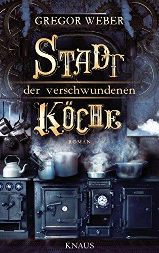 Buchseite und Rezensionen zu 'Stadt der verschwundenen Köche: Roman' von Gregor Weber