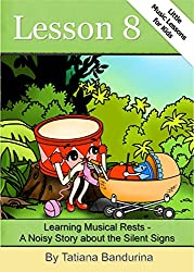 Little Music Lessons for Kids: Lesson 8 - Learning Musical Rests: A Noisy Story about the Silent Signs (English Edition)