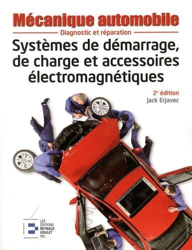 Systèmes de démarrage, de charge et accessoires électromagnétiques: Diagnostic et réparation. par Jack Erjavec