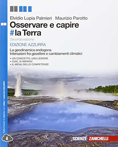 Osservare e capire #la Terra. La geodinamica endogena. Interazione tra geosfere e cambiamenti climatici. Ediz. azzurra. Con e-book. Con espansione online