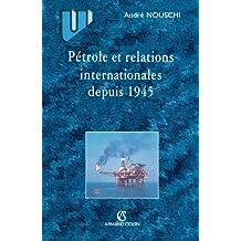 Pétrole et relations internationales de 1945 à nos jours