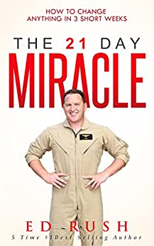 The 21 Day Miracle: How To Change Anything in 3 Short Weeks by [Rush, Ed]