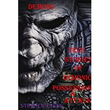 DEMONS: True Stories of Demonic Possessions & Demonic Attacks. Demons and Deadly Encounters.