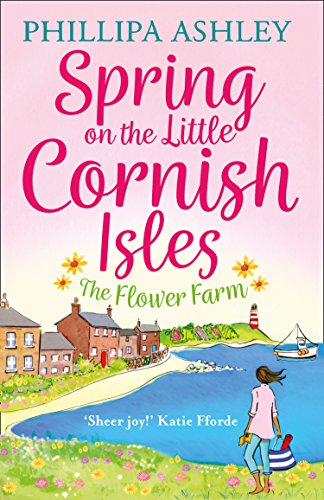 Spring on the Little Cornish Isles: The Flower Farm (The Little Cornish Isles, Book 2) by [Ashley, Phillipa]