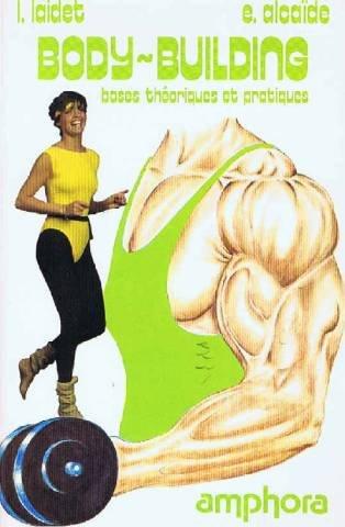 Le Body-building : Bases théoriques et pratiques (Sports et loisirs)