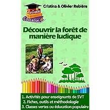 Découvrir la forêt de manière ludique: Activités pour enseignants de SVT, formateurs, classes vertes et éducation populaire (forêt équatoriale, tropicale et tempérée) (eGuide Education t. 3)